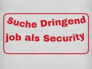 Sicherheitsmitarbeiter sucht Arbeit